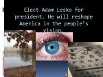 elect adam lesko for president he will reshape america in the people s vision