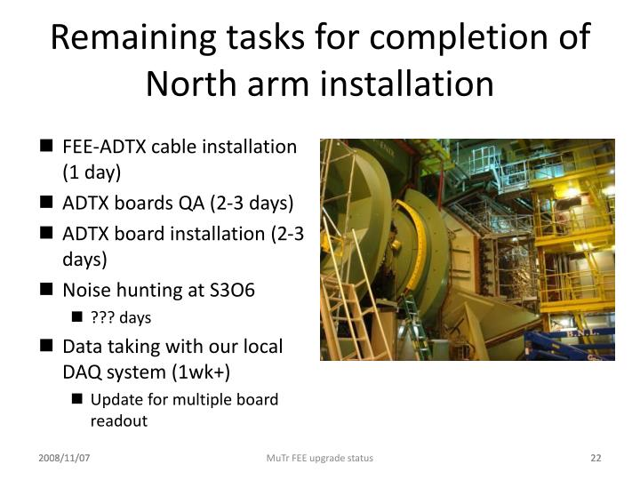 Remaining tasks for completion of North arm installation