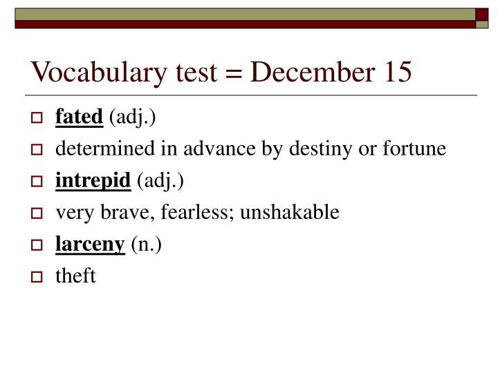 Vocabulary test = December 15