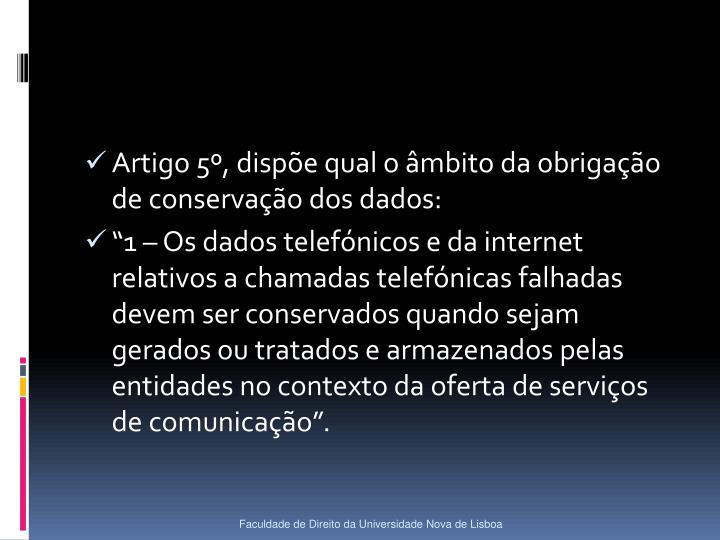 Artigo 5º, dispõe qual o âmbito da obrigação de conservação dos dados: