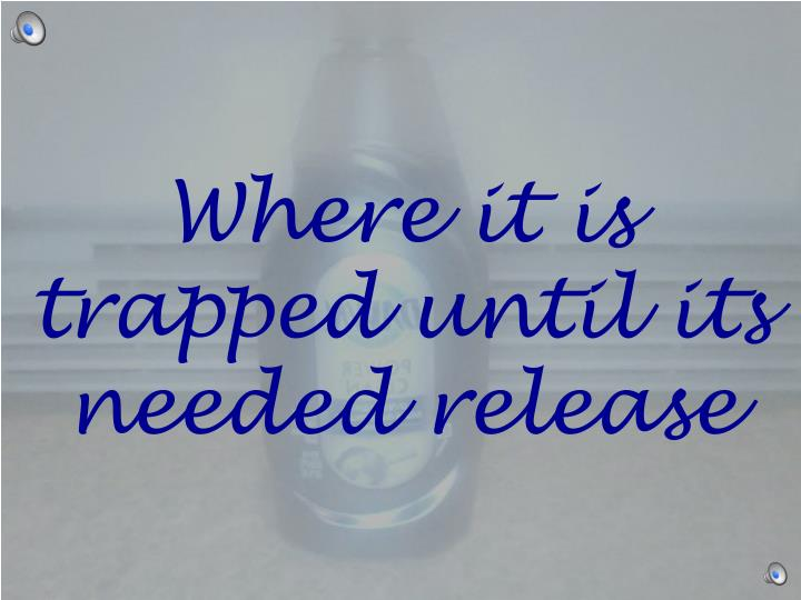 Where it is trapped
