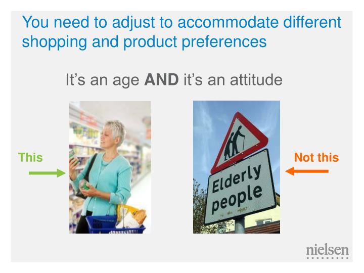 You need to adjust to accommodate different shopping and product preferences