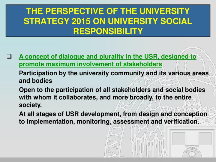 THE PERSPECTIVE OF THE UNIVERSITY STRATEGY 2015 ON UNIVERSITY SOCIAL RESPONSIBILITY
