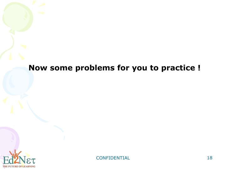 Now some problems for you to practice !