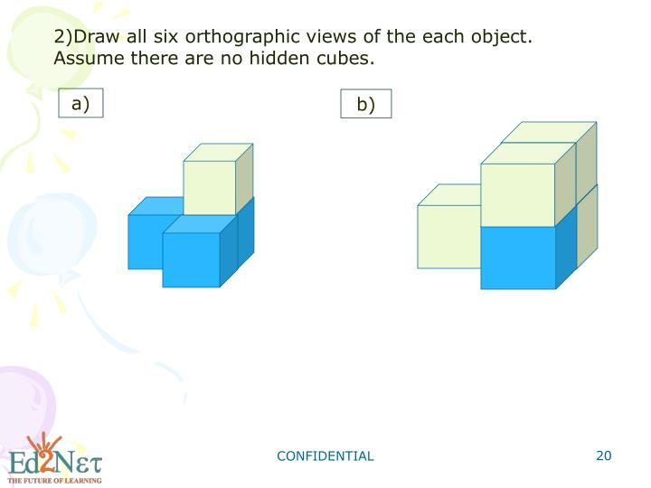 2)Draw all six orthographic views of the each object.