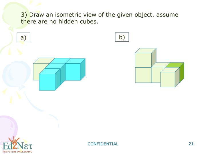 3) Draw an isometric view of the given object. assume there are no hidden cubes.