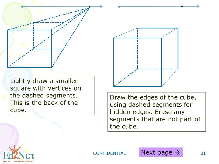 Lightly draw a smaller square with vertices on the dashed segments. This is the back of the cube.