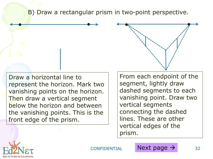 B) Draw a rectangular prism in two-point perspective.