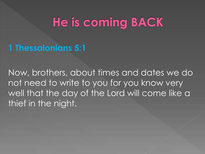 He is coming BACK