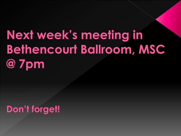 Next week's meeting in Bethencourt Ballroom, MSC