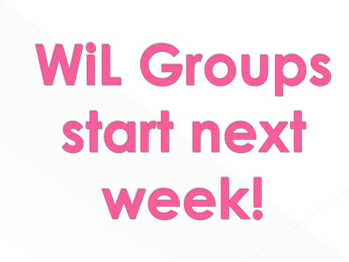 WiL Groups start next week!