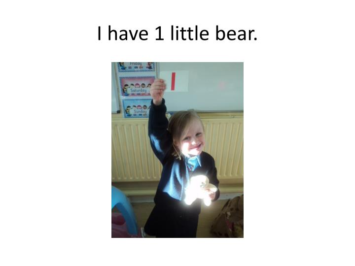 I have 1 little bear.
