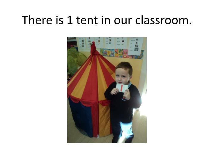 There is 1 tent in our classroom.