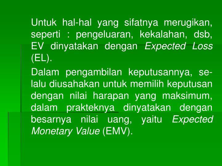 Untuk hal-hal yang sifatnya merugikan, seperti : pengeluaran, kekalahan, dsb, EV dinyatakan dengan