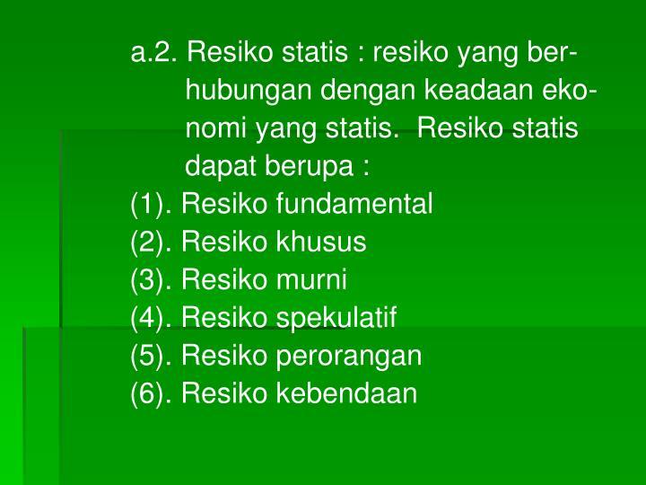 a.2. Resiko statis : resiko yang ber-