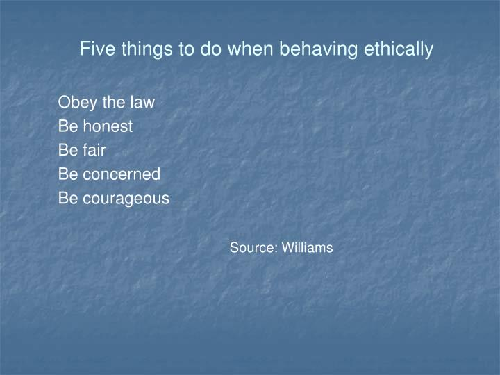 Five things to do when behaving ethically