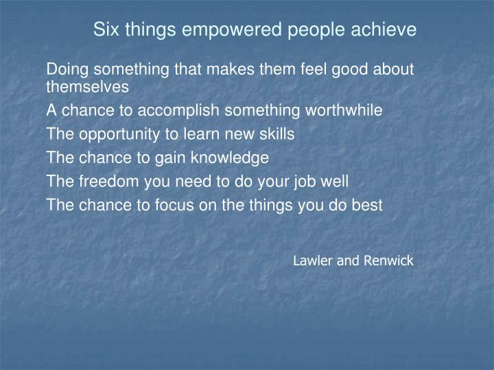 Six things empowered people achieve