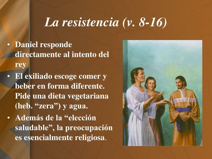 La resistencia (v. 8-16)