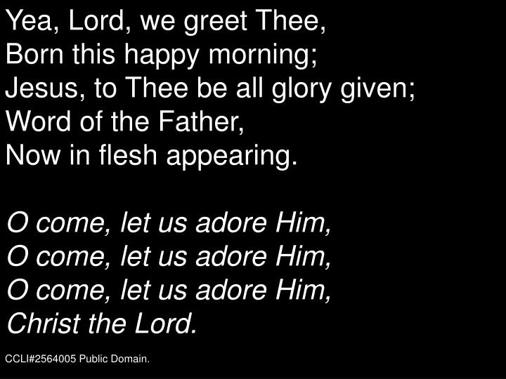 Yea, Lord, we greet Thee,