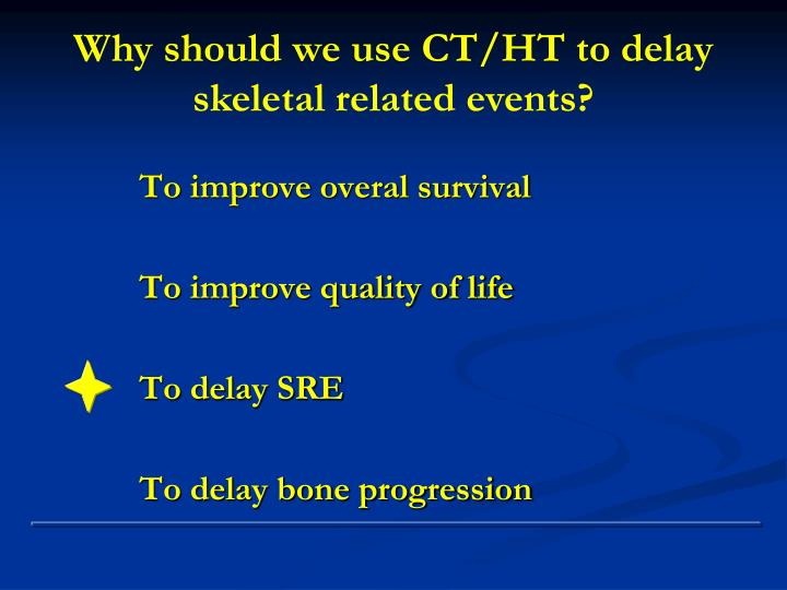 Why should we use CT/HT to delay skeletal related events?