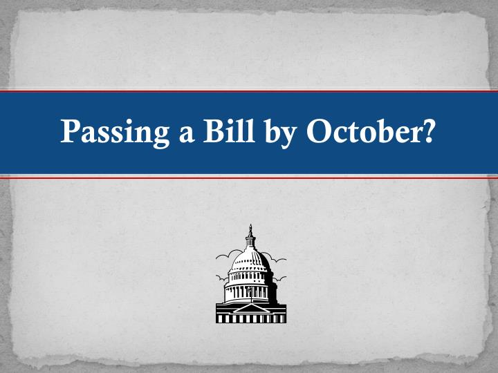 Passing a Bill by October?