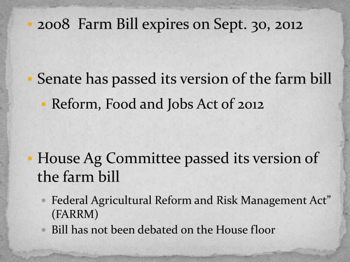 2008  Farm Bill expires on Sept. 30, 2012