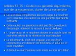 articles 53 55 caution ou garantie quivalente avis de la suspension dur e de la suspension