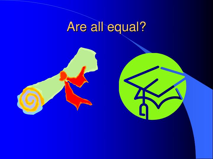 Are all equal?
