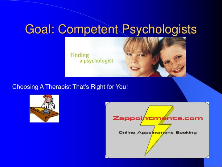 Goal: Competent Psychologists