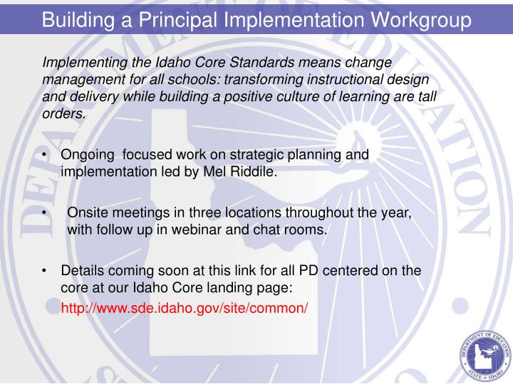 Implementing the Idaho Core Standards means change management for all schools: transforming instructional design and delivery while building a positive culture of learning are tall orders.
