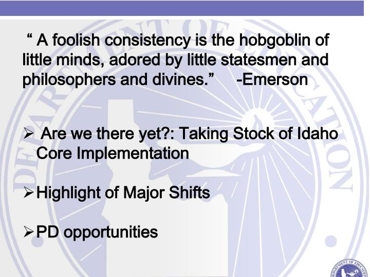 """ A foolish consistency is the hobgoblin of little minds, adored by little statesmen and philosop..."