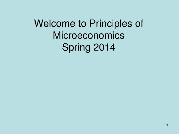Welcome to principles of microeconomics spring 2014