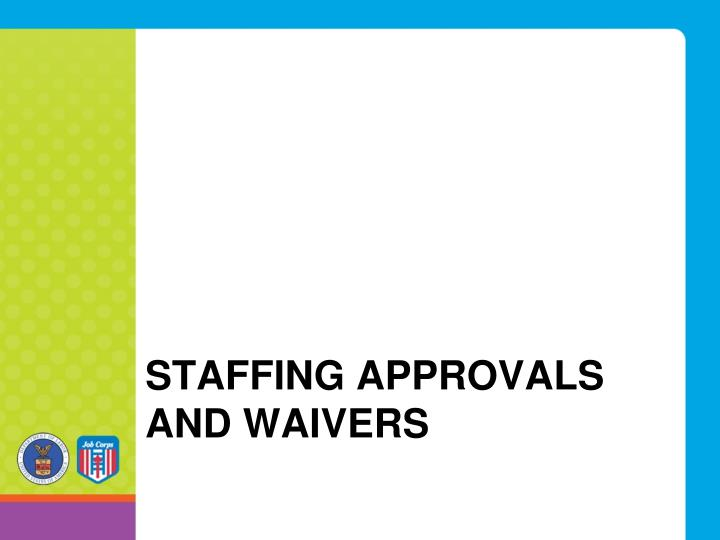 Staffing Approvals and waivers