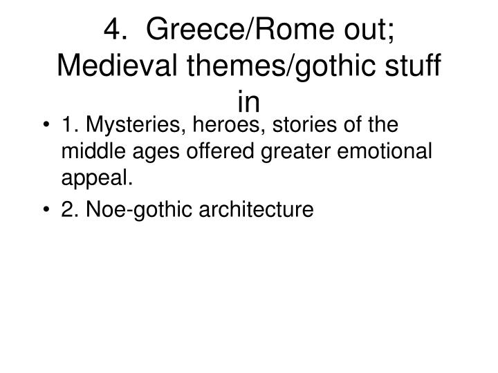 4.  Greece/Rome out; Medieval themes/gothic stuff in