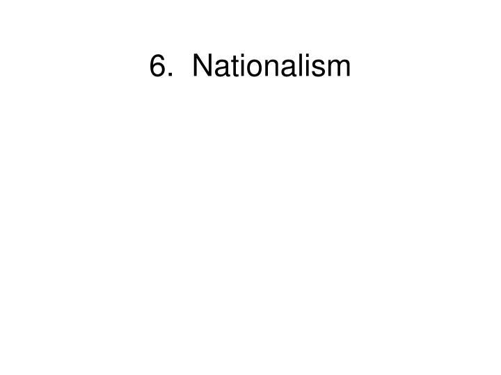 6.  Nationalism