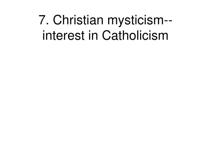 7. Christian mysticism--interest in Catholicism