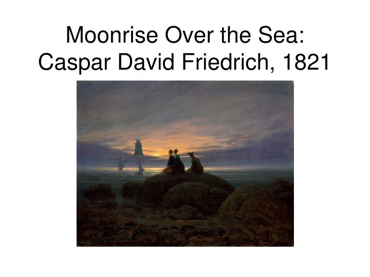 Moonrise Over the Sea: Caspar David Friedrich, 1821