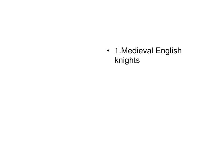 1.Medieval English knights