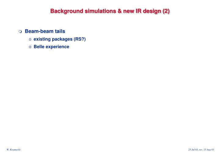Background simulations & new IR design (2)