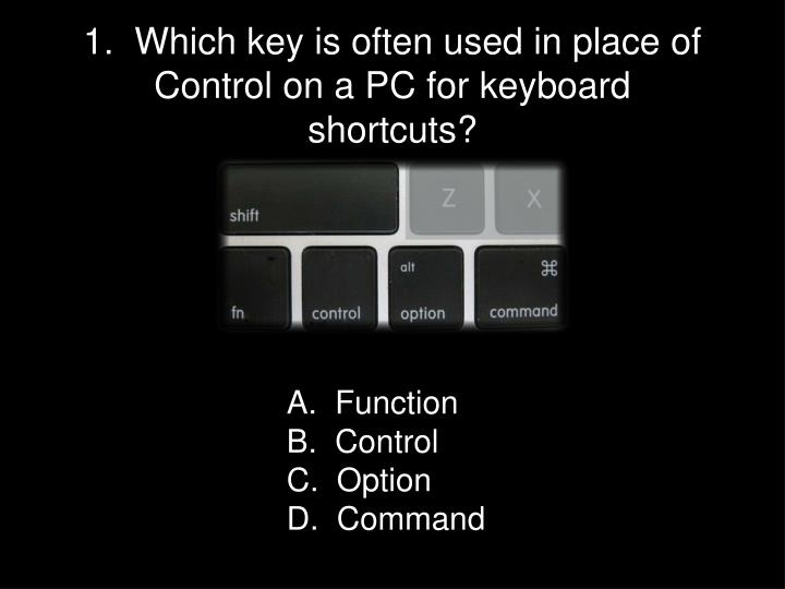 1 which key is often used in place of control on a pc for keyboard shortcuts