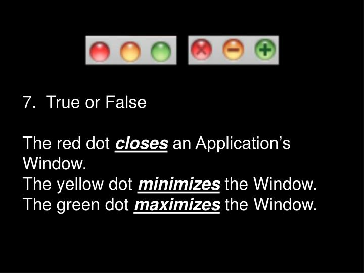 7.  True or False