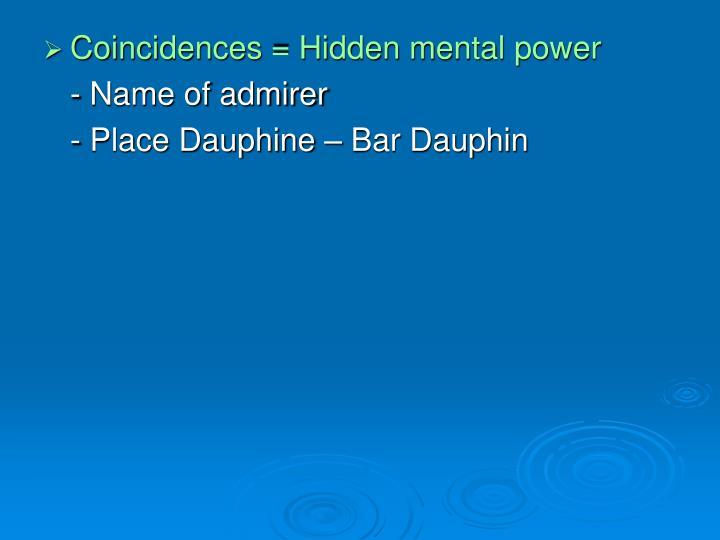 Coincidences = Hidden mental power