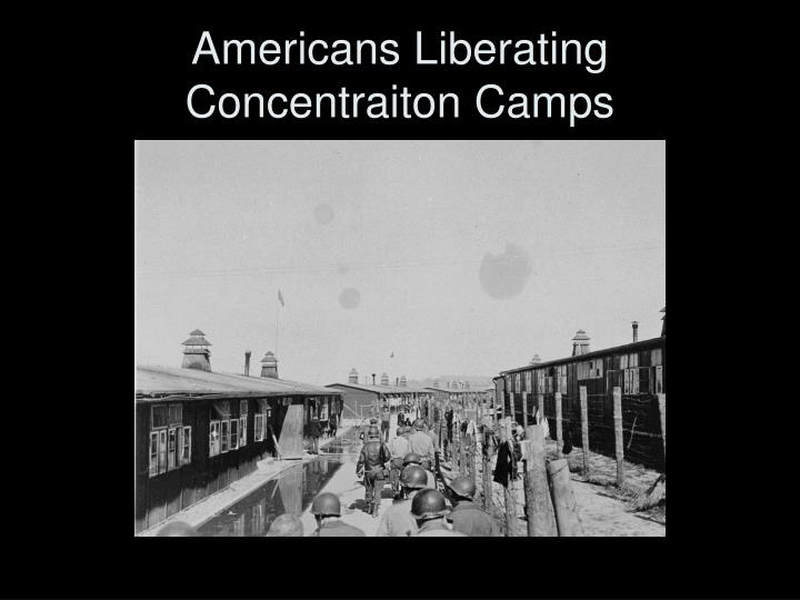 Americans Liberating Concentraiton Camps