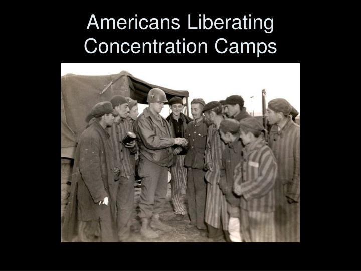 Americans Liberating Concentration Camps