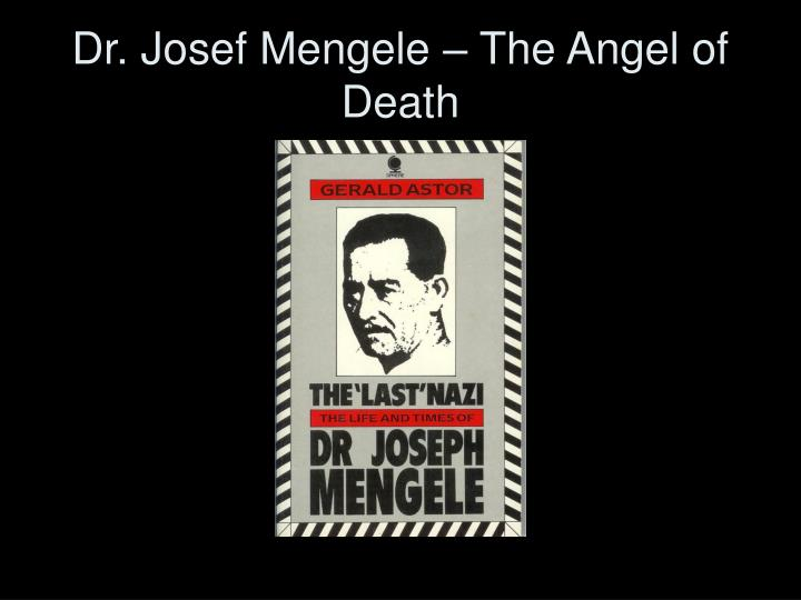 Dr. Josef Mengele – The Angel of Death