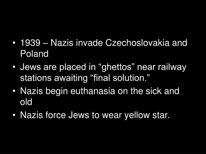 1939 – Nazis invade Czechoslovakia and Poland