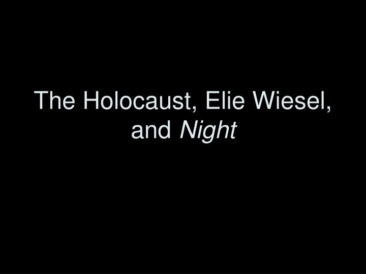The holocaust elie wiesel and night