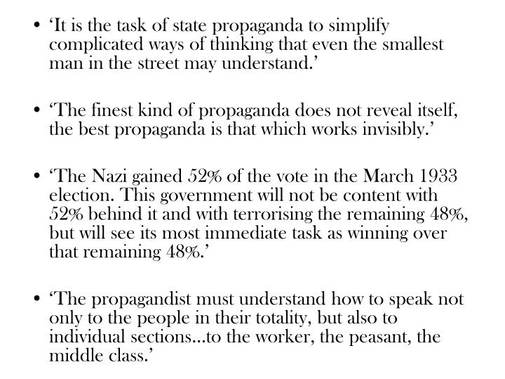 'It is the task of state propaganda to simplify complicated ways of thinking that even the smallest man in the street may understand.'