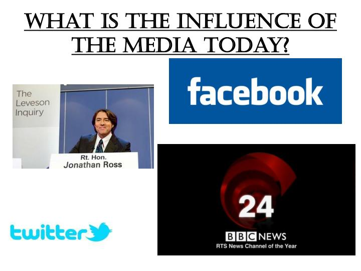 What is the Influence of the media today?
