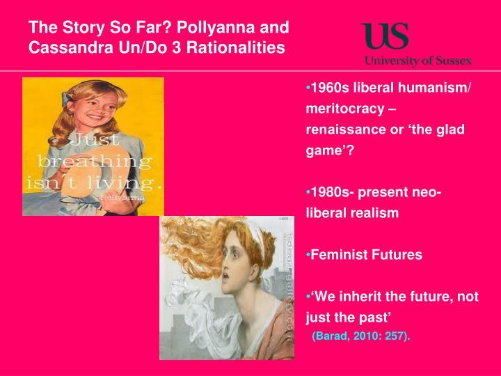 The Story So Far? Pollyanna and Cassandra Un/Do 3 Rationalities